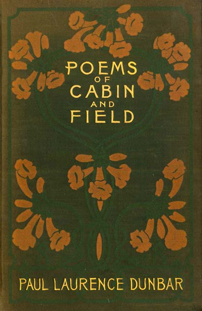 Dunbar, Paul Laurence. Poems of Cabin and Field. New York: Dodd, Meads, and Company, 1899.