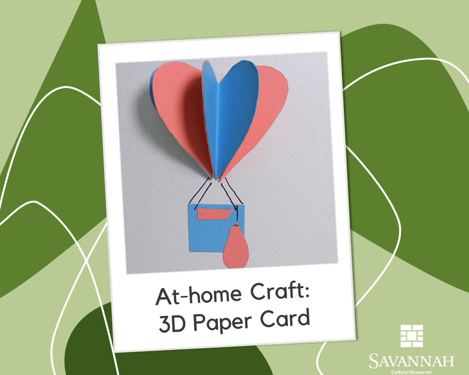 At Home Craft_3D Card_Savannah Cultural Resources Opens in new window